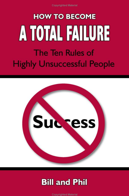 How To Become A Total Failure The Ten Rules of Highly Unsuccessful People Bill Guillory and Phil Davis 9780933241190 Amazon.com Books